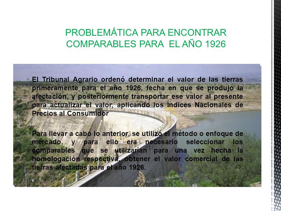 PROBLEMÁTICA PARA ENCONTRAR COMPARABLES PARA EL AÑO 1926 El Tribunal Agrario ordenó determinar el valor de las tierras primeramente para el año 1926,