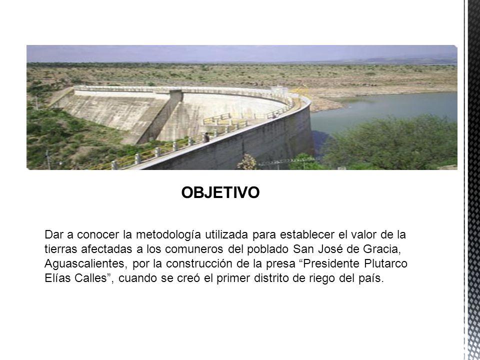 OBJETIVO Dar a conocer la metodología utilizada para establecer el valor de la tierras afectadas a los comuneros del poblado San José de Gracia, Aguas