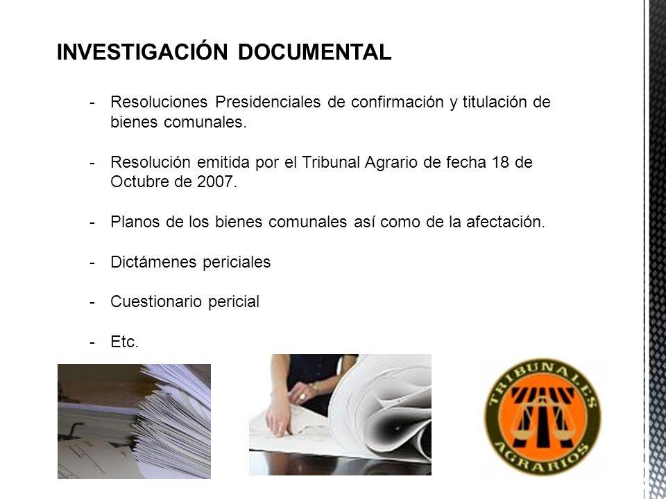 INVESTIGACIÓN DOCUMENTAL -Resoluciones Presidenciales de confirmación y titulación de bienes comunales. -Resolución emitida por el Tribunal Agrario de