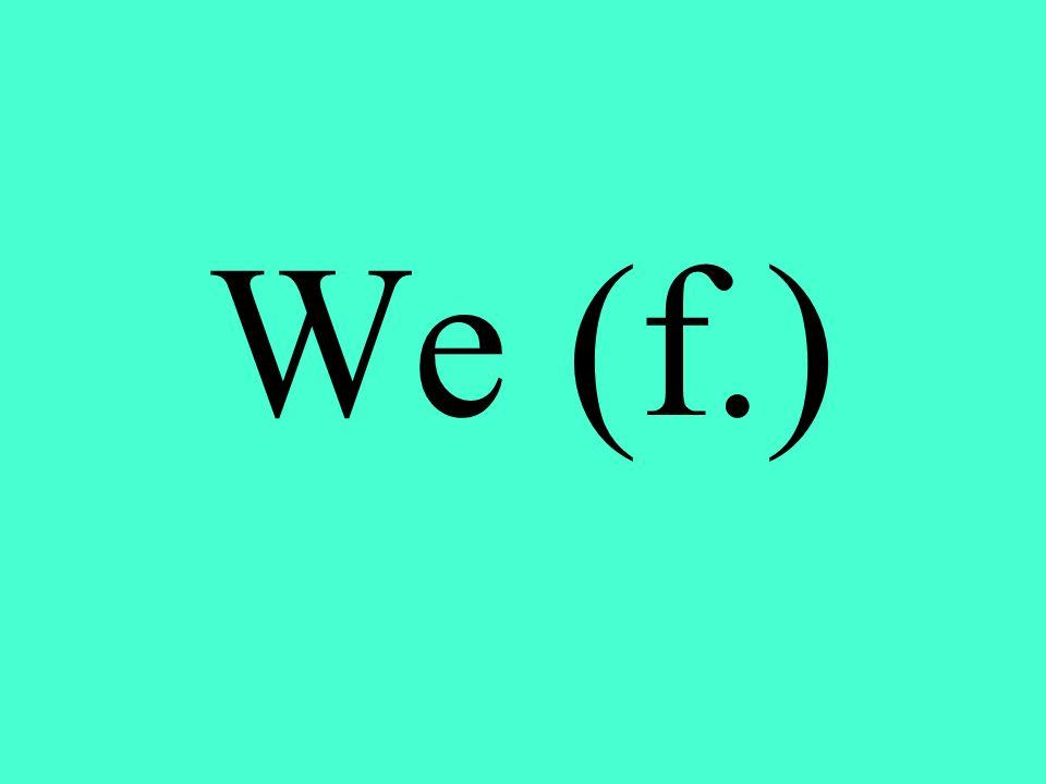We (f.)