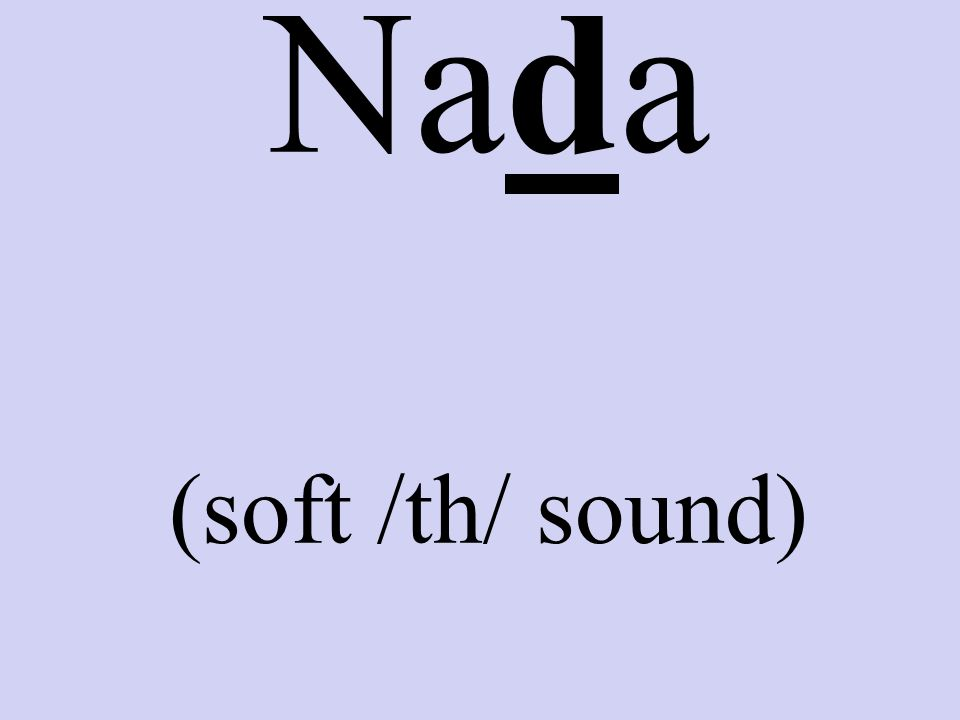 Nada (soft /th/ sound)