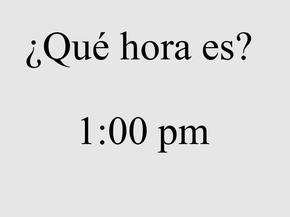 ¿Qué hora es? 1:00 pm