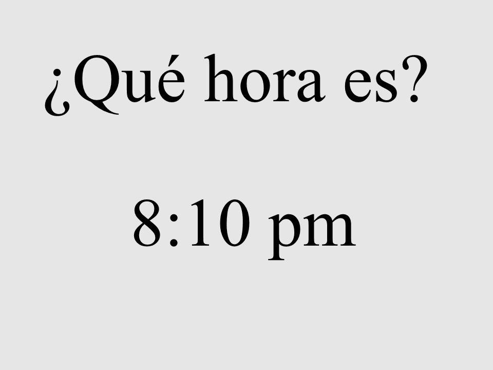 ¿Qué hora es 8:10 pm