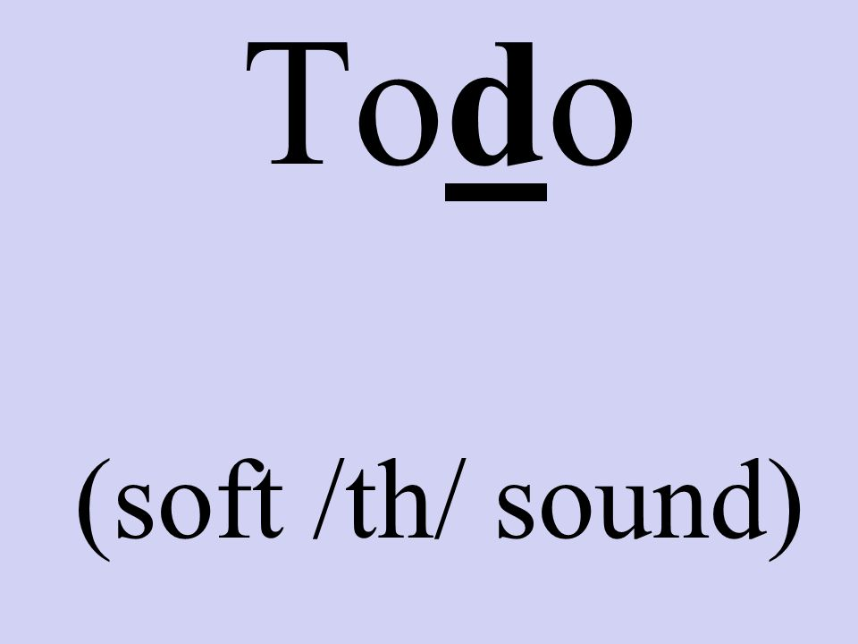Todo (soft /th/ sound)