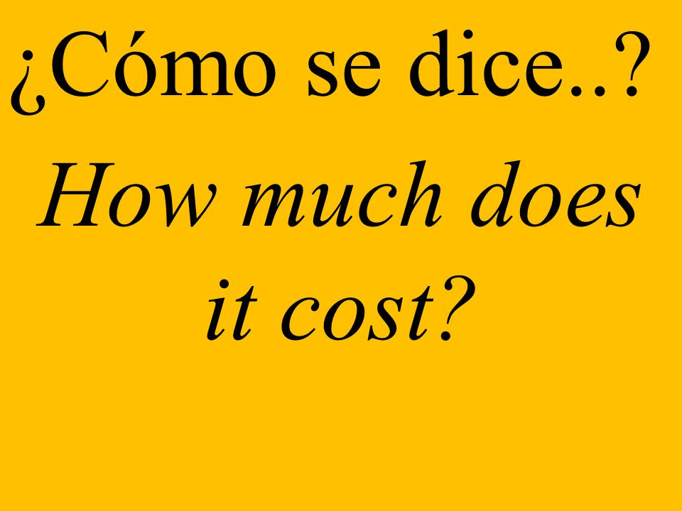 ¿Cómo se dice.. How much does it cost