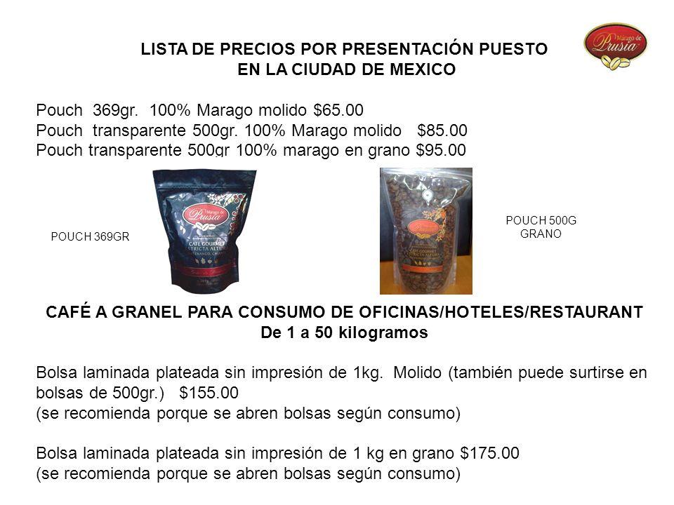 LISTA DE PRECIOS POR PRESENTACIÓN PUESTO EN LA CIUDAD DE MEXICO Pouch 369gr. 100% Marago molido $65.00 Pouch transparente 500gr. 100% Marago molido $8