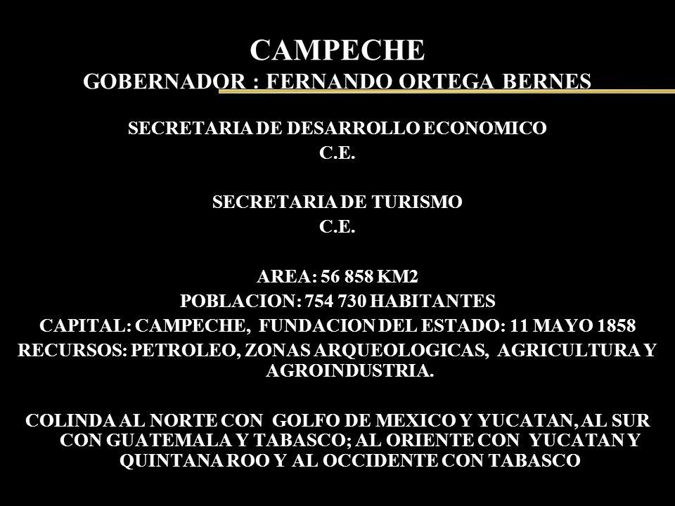 CAMPECHE GOBERNADOR : FERNANDO ORTEGA BERNES SECRETARIA DE DESARROLLO ECONOMICO C.E. SECRETARIA DE TURISMO C.E. AREA: 56 858 KM2 POBLACION: 754 730 HA