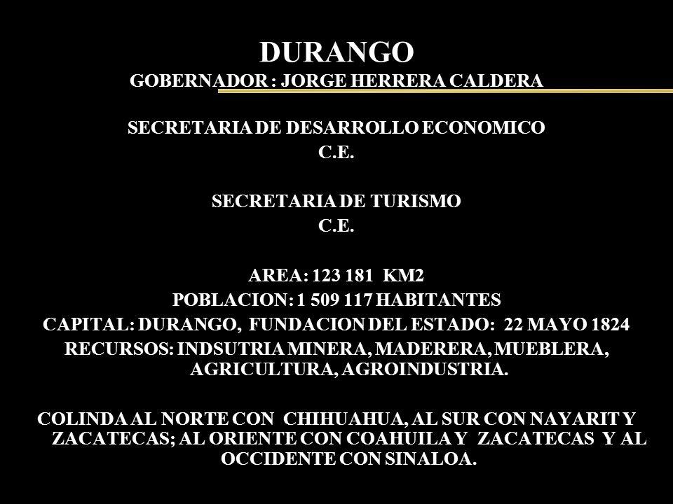 DURANGO GOBERNADOR : JORGE HERRERA CALDERA SECRETARIA DE DESARROLLO ECONOMICO C.E. SECRETARIA DE TURISMO C.E. AREA: 123 181 KM2 POBLACION: 1 509 117 H
