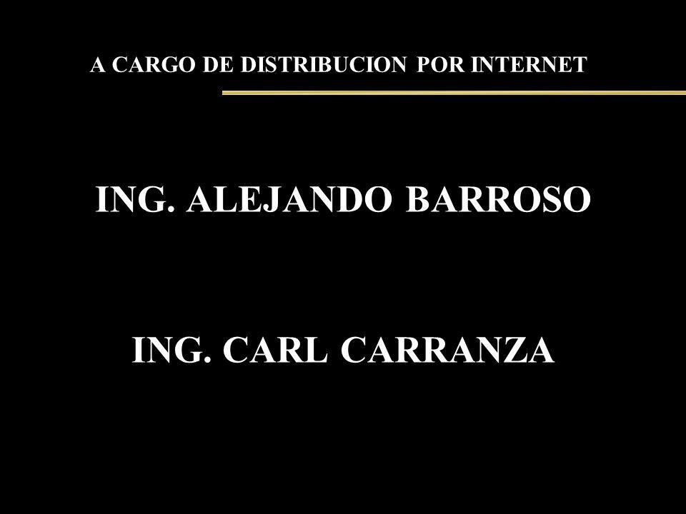 A CARGO DE DISTRIBUCION POR INTERNET ING. ALEJANDO BARROSO ING. CARL CARRANZA