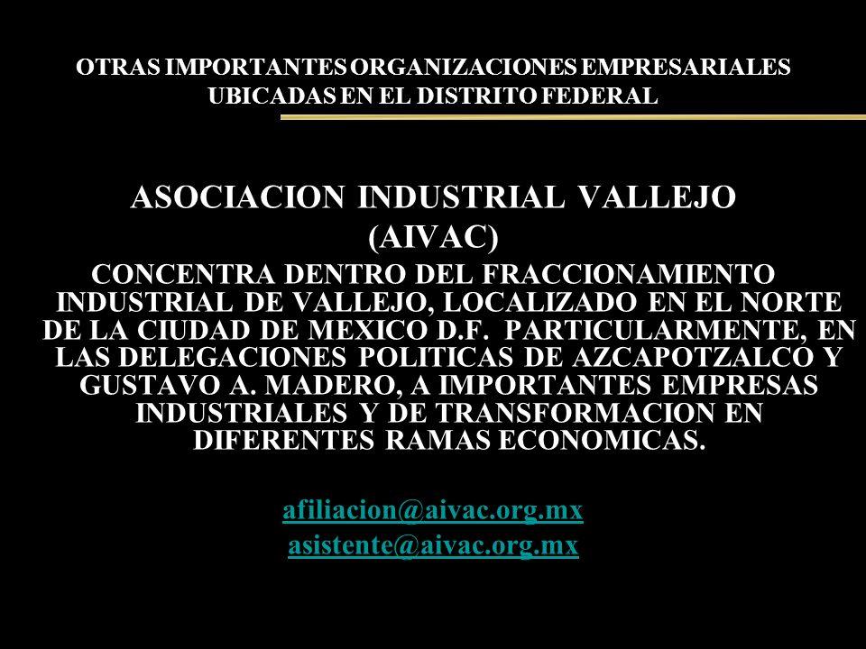 OTRAS IMPORTANTES ORGANIZACIONES EMPRESARIALES UBICADAS EN EL DISTRITO FEDERAL ASOCIACION INDUSTRIAL VALLEJO (AIVAC) CONCENTRA DENTRO DEL FRACCIONAMIE
