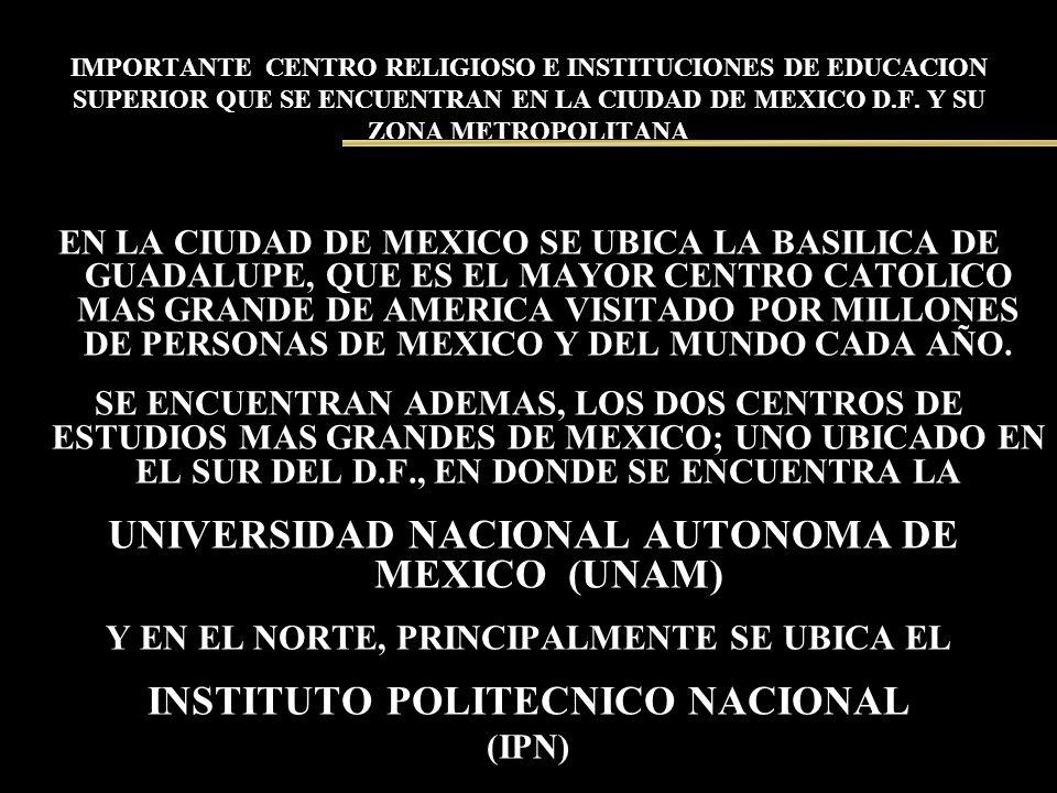 IMPORTANTE CENTRO RELIGIOSO E INSTITUCIONES DE EDUCACION SUPERIOR QUE SE ENCUENTRAN EN LA CIUDAD DE MEXICO D.F. Y SU ZONA METROPOLITANA EN LA CIUDAD D