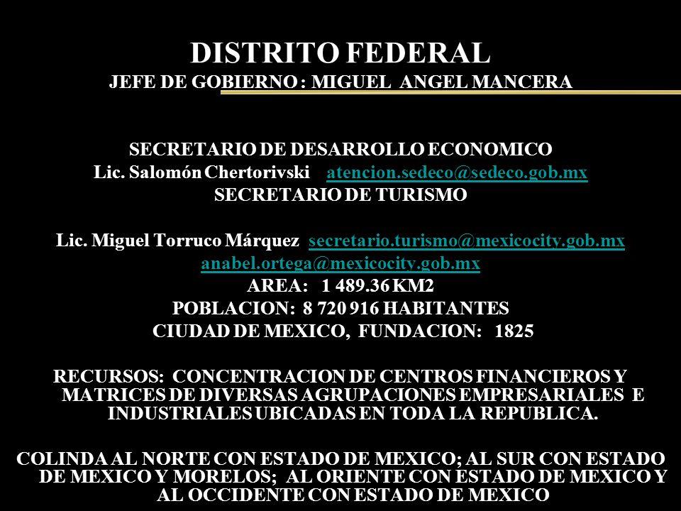 DISTRITO FEDERAL JEFE DE GOBIERNO : MIGUEL ANGEL MANCERA SECRETARIO DE DESARROLLO ECONOMICO Lic. Salomón Chertorivski atencion.sedeco@sedeco.gob.mxate