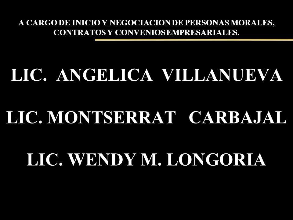 A CARGO DE INICIO Y NEGOCIACION DE PERSONAS MORALES, CONTRATOS Y CONVENIOS EMPRESARIALES. LIC. ANGELICA VILLANUEVA LIC. MONTSERRAT CARBAJAL LIC. WENDY