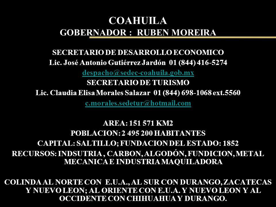 COAHUILA GOBERNADOR : RUBEN MOREIRA SECRETARIO DE DESARROLLO ECONOMICO Lic. José Antonio Gutiérrez Jardón 01 (844) 416-5274 despacho@sedec-coahuila.go