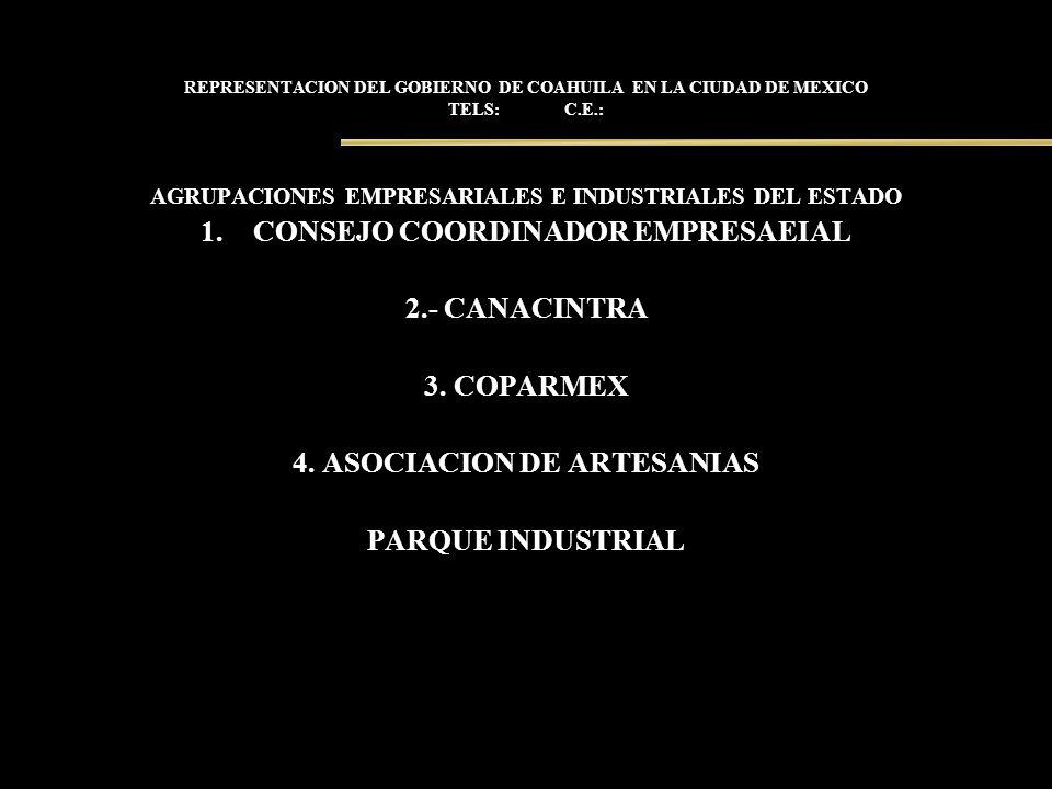REPRESENTACION DEL GOBIERNO DE COAHUILA EN LA CIUDAD DE MEXICO TELS: C.E.: AGRUPACIONES EMPRESARIALES E INDUSTRIALES DEL ESTADO 1.CONSEJO COORDINADOR
