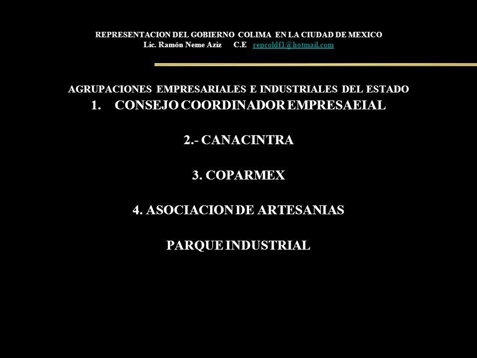 REPRESENTACION DEL GOBIERNO COLIMA EN LA CIUDAD DE MEXICO Lic. Ramón Neme Aziz C.E repcoldf1@hotmail.comrepcoldf1@hotmail.com AGRUPACIONES EMPRESARIAL