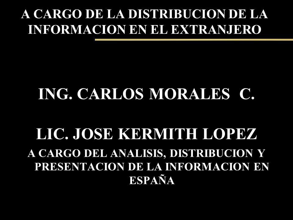 A CARGO DE LA DISTRIBUCION DE LA INFORMACION EN EL EXTRANJERO ING. CARLOS MORALES C. LIC. JOSE KERMITH LOPEZ A CARGO DEL ANALISIS, DISTRIBUCION Y PRES