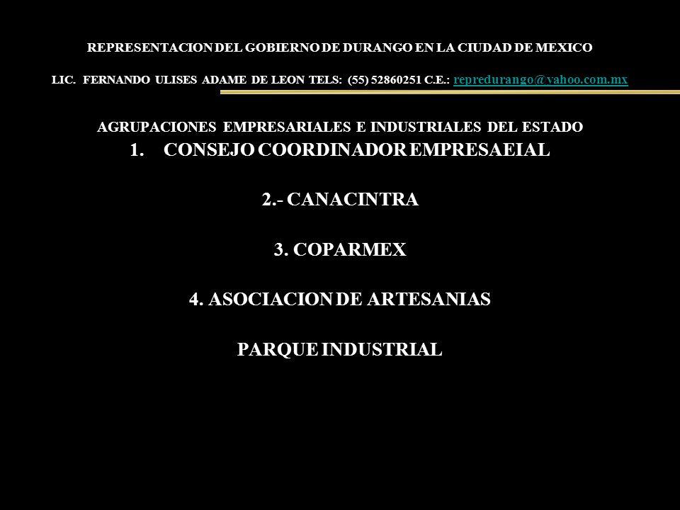 REPRESENTACION DEL GOBIERNO DE DURANGO EN LA CIUDAD DE MEXICO LIC. FERNANDO ULISES ADAME DE LEON TELS: (55) 52860251 C.E.: repredurango@yahoo.com.mx r