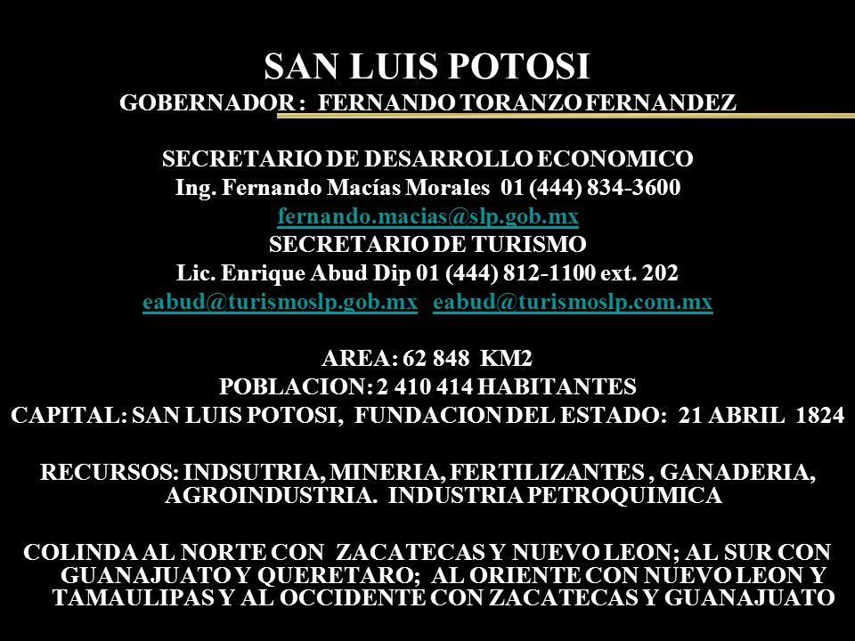 SAN LUIS POTOSI GOBERNADOR : FERNANDO TORANZO FERNANDEZ SECRETARIO DE DESARROLLO ECONOMICO Ing. Fernando Macías Morales 01 (444) 834-3600 fernando.mac