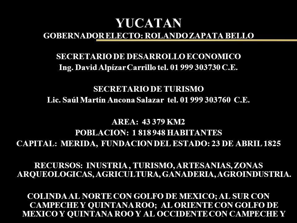 YUCATAN GOBERNADOR ELECTO: ROLANDO ZAPATA BELLO SECRETARIO DE DESARROLLO ECONOMICO Ing. David Alpízar Carrillo tel. 01 999 303730 C.E. SECRETARIO DE T