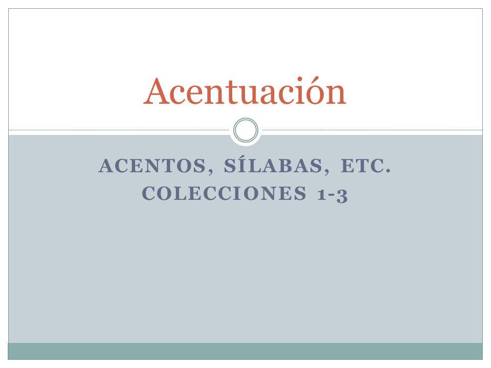 ACENTOS, SÍLABAS, ETC. COLECCIONES 1-3 Acentuación