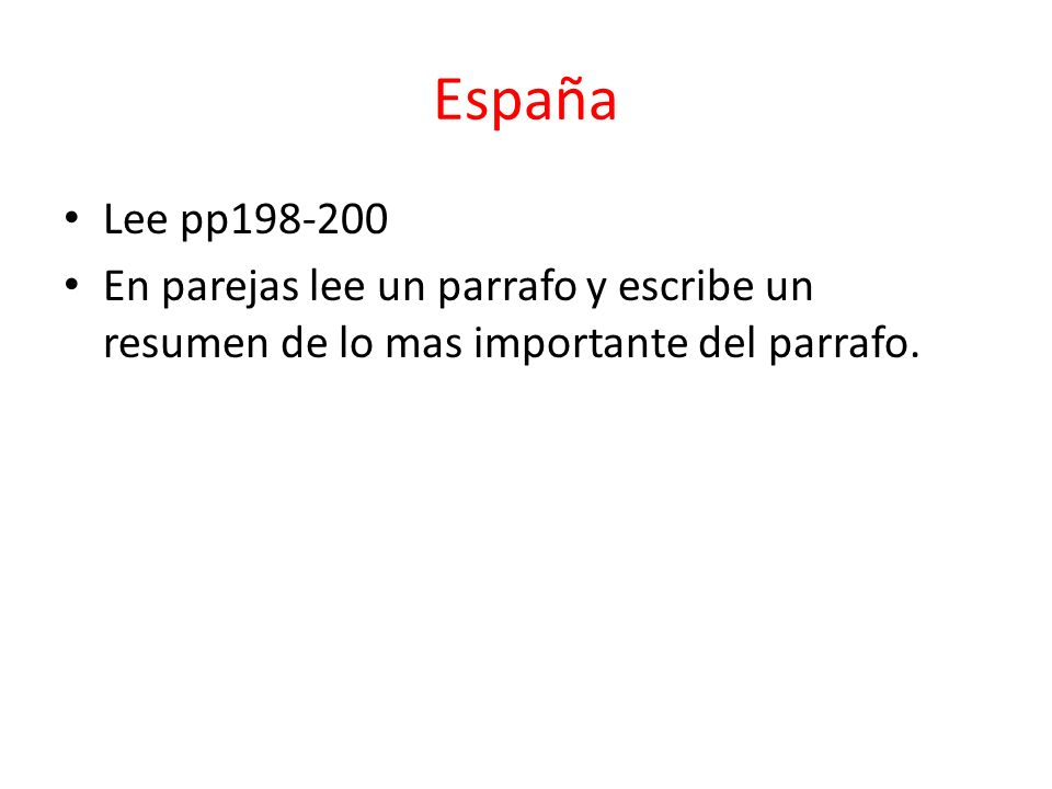 España Lee pp198-200 En parejas lee un parrafo y escribe un resumen de lo mas importante del parrafo.