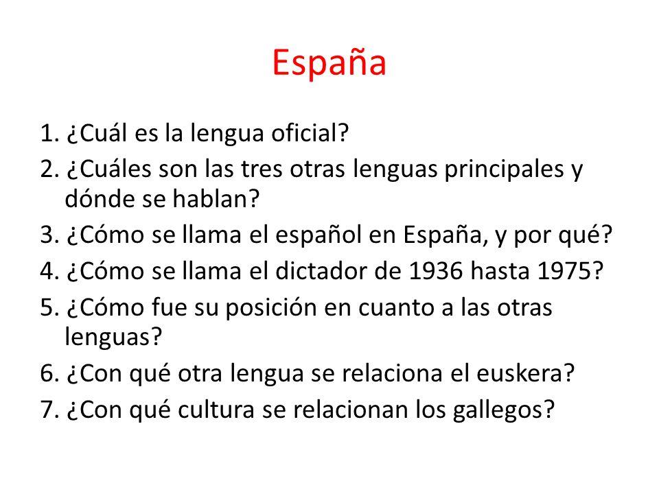 España 1. ¿Cuál es la lengua oficial? 2. ¿Cuáles son las tres otras lenguas principales y dónde se hablan? 3. ¿Cómo se llama el español en España, y p