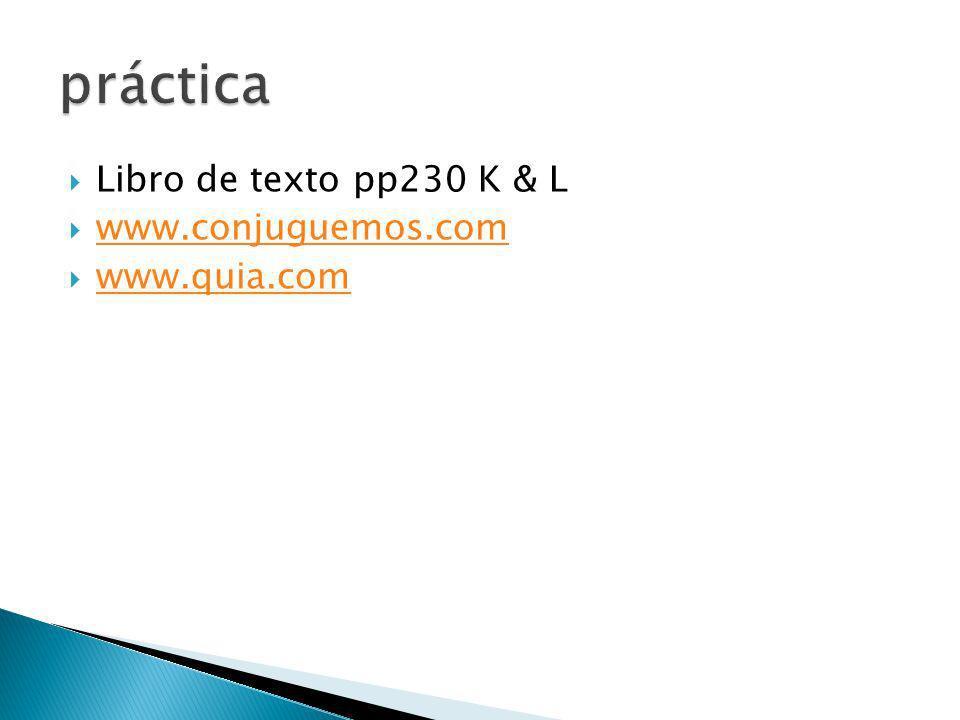 Libro de texto pp230 K & L www.conjuguemos.com www.quia.com
