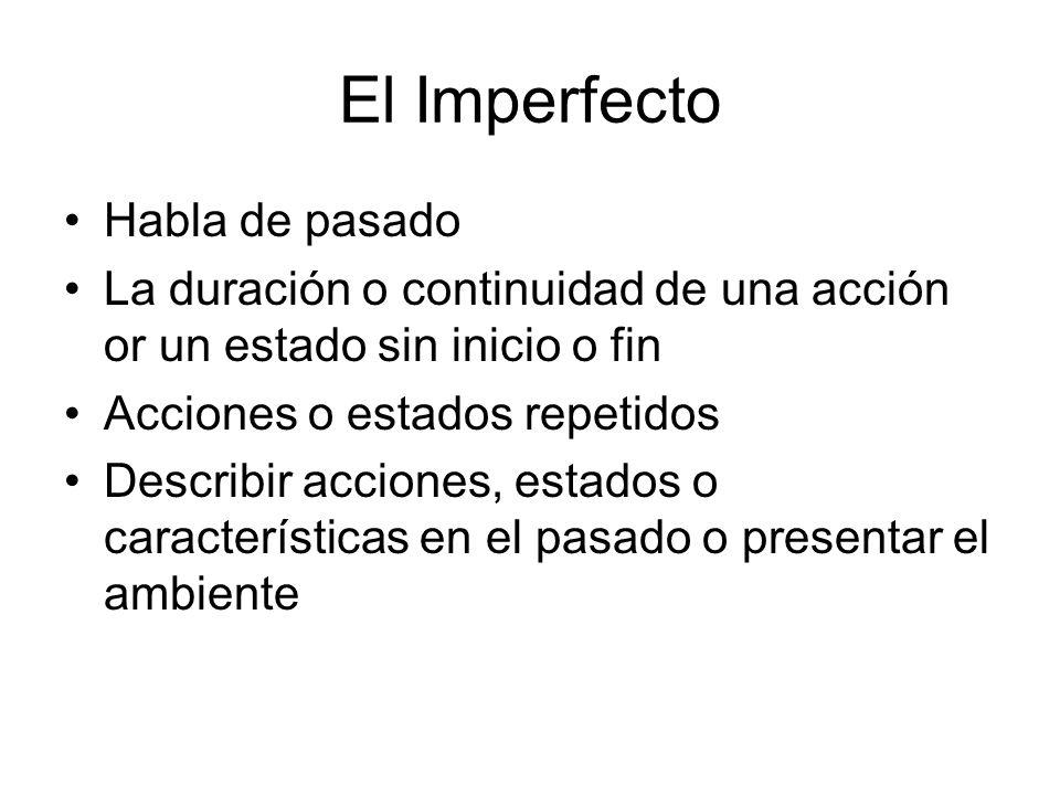 El Imperfecto Habla de pasado La duración o continuidad de una acción or un estado sin inicio o fin Acciones o estados repetidos Describir acciones, e