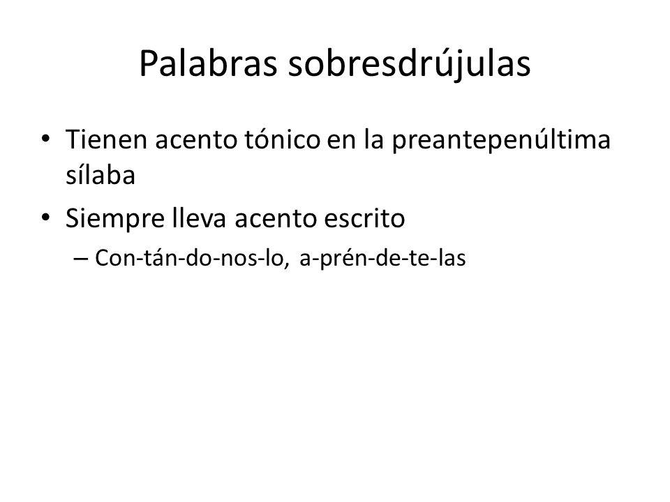 Palabras sobresdrújulas Tienen acento tónico en la preantepenúltima sílaba Siempre lleva acento escrito – Con-tán-do-nos-lo, a-prén-de-te-las