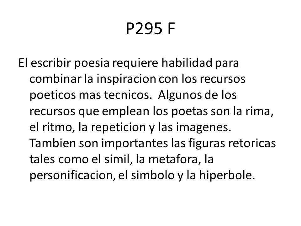 P295 F El escribir poesia requiere habilidad para combinar la inspiracion con los recursos poeticos mas tecnicos. Algunos de los recursos que emplean
