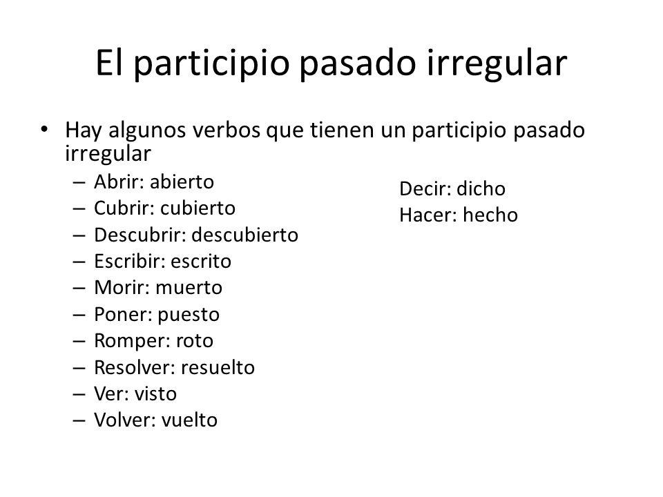 El participio pasado irregular Hay algunos verbos que tienen un participio pasado irregular – Abrir: abierto – Cubrir: cubierto – Descubrir: descubier