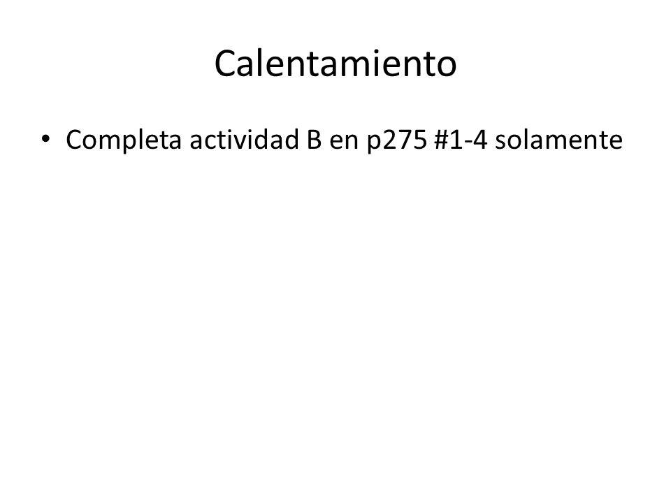 Calentamiento Completa actividad B en p275 #1-4 solamente