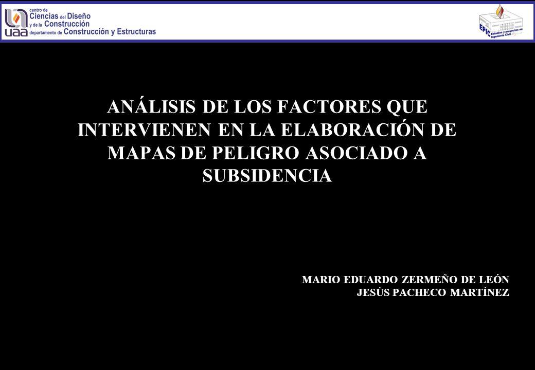 MARIO EDUARDO ZERMEÑO DE LEÓN JESÚS PACHECO MARTÍNEZ ANÁLISIS DE LOS FACTORES QUE INTERVIENEN EN LA ELABORACIÓN DE MAPAS DE PELIGRO ASOCIADO A SUBSIDENCIA
