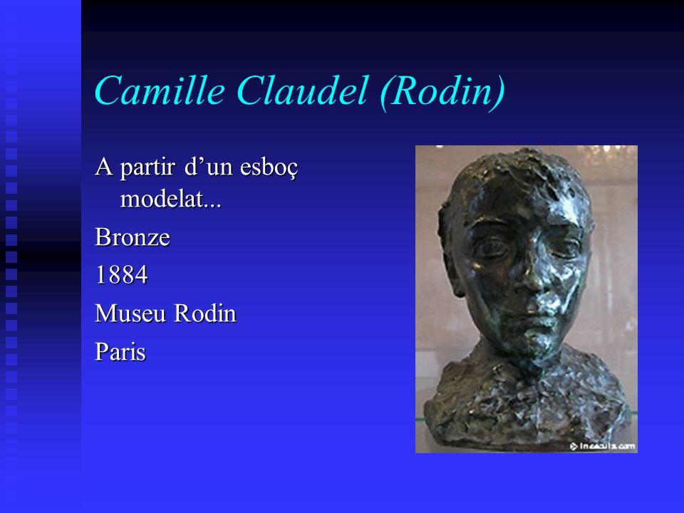 Camille Claudel (Rodin) A partir dun esboç modelat... Bronze1884 Museu Rodin Paris