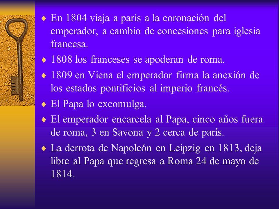 En 1804 viaja a parís a la coronación del emperador, a cambio de concesiones para iglesia francesa. 1808 los franceses se apoderan de roma. 1809 en Vi
