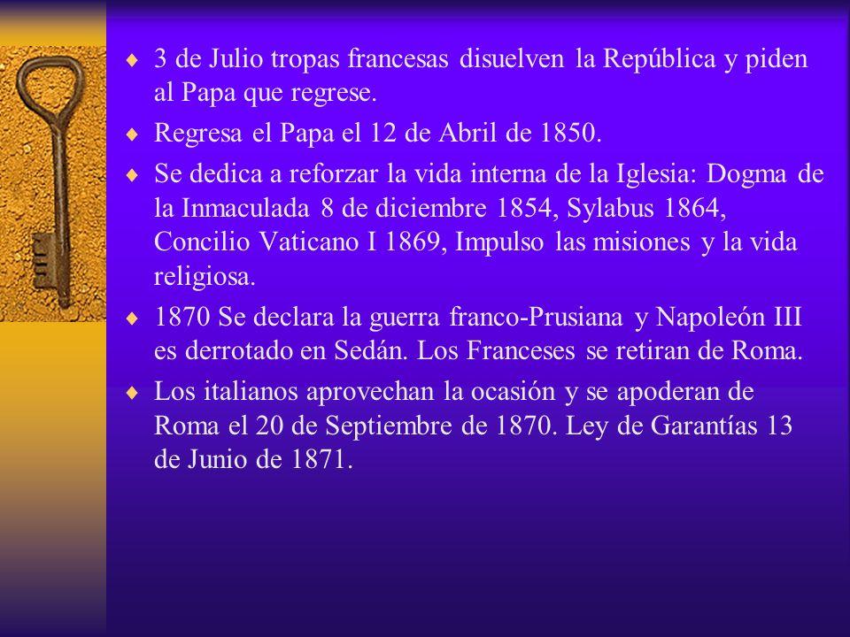 3 de Julio tropas francesas disuelven la República y piden al Papa que regrese. Regresa el Papa el 12 de Abril de 1850. Se dedica a reforzar la vida i