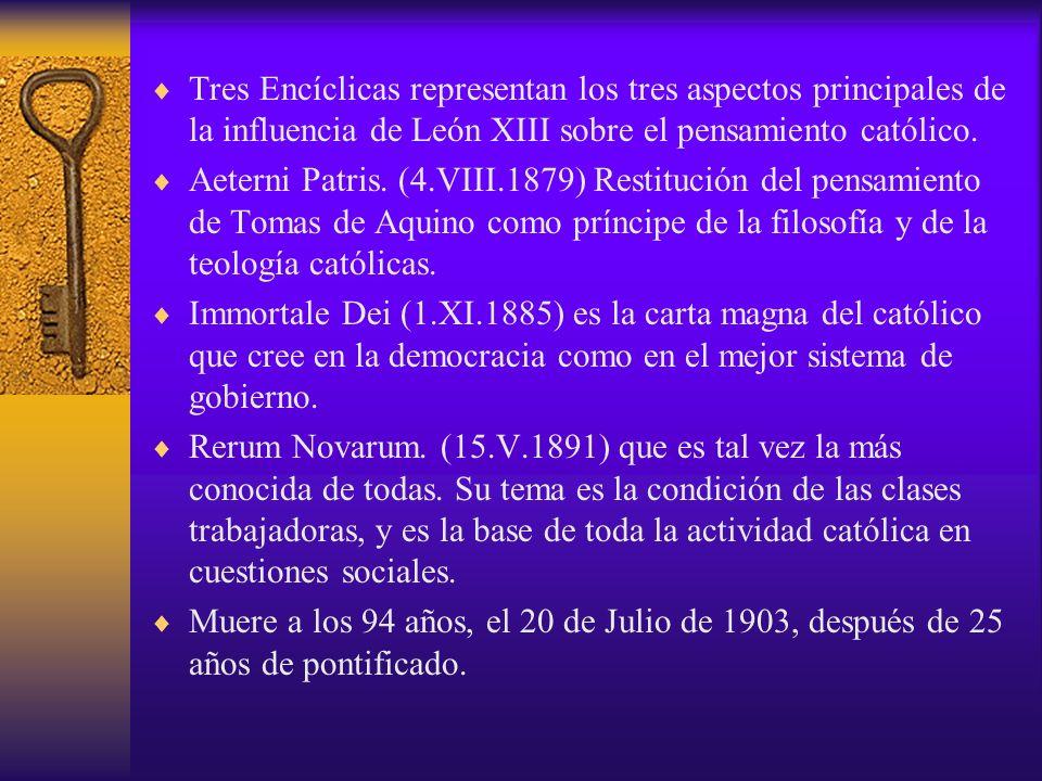 Tres Encíclicas representan los tres aspectos principales de la influencia de León XIII sobre el pensamiento católico. Aeterni Patris. (4.VIII.1879) R