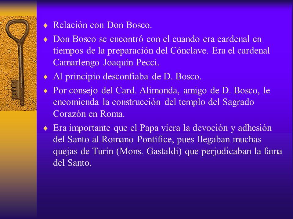 Relación con Don Bosco. Don Bosco se encontró con el cuando era cardenal en tiempos de la preparación del Cónclave. Era el cardenal Camarlengo Joaquín
