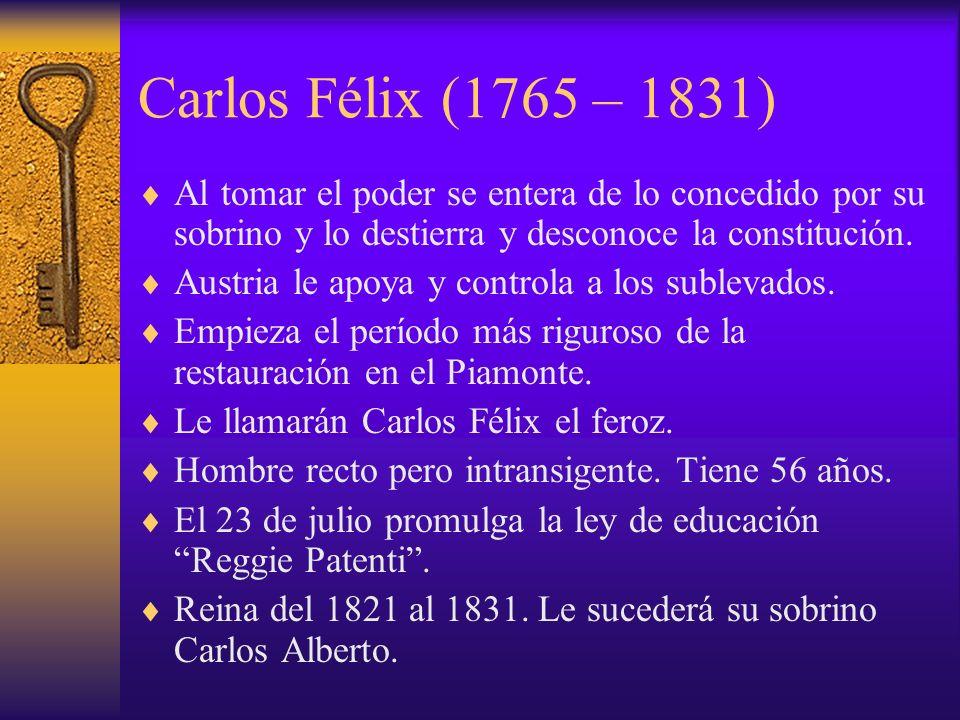 Carlos Félix (1765 – 1831) Al tomar el poder se entera de lo concedido por su sobrino y lo destierra y desconoce la constitución. Austria le apoya y c
