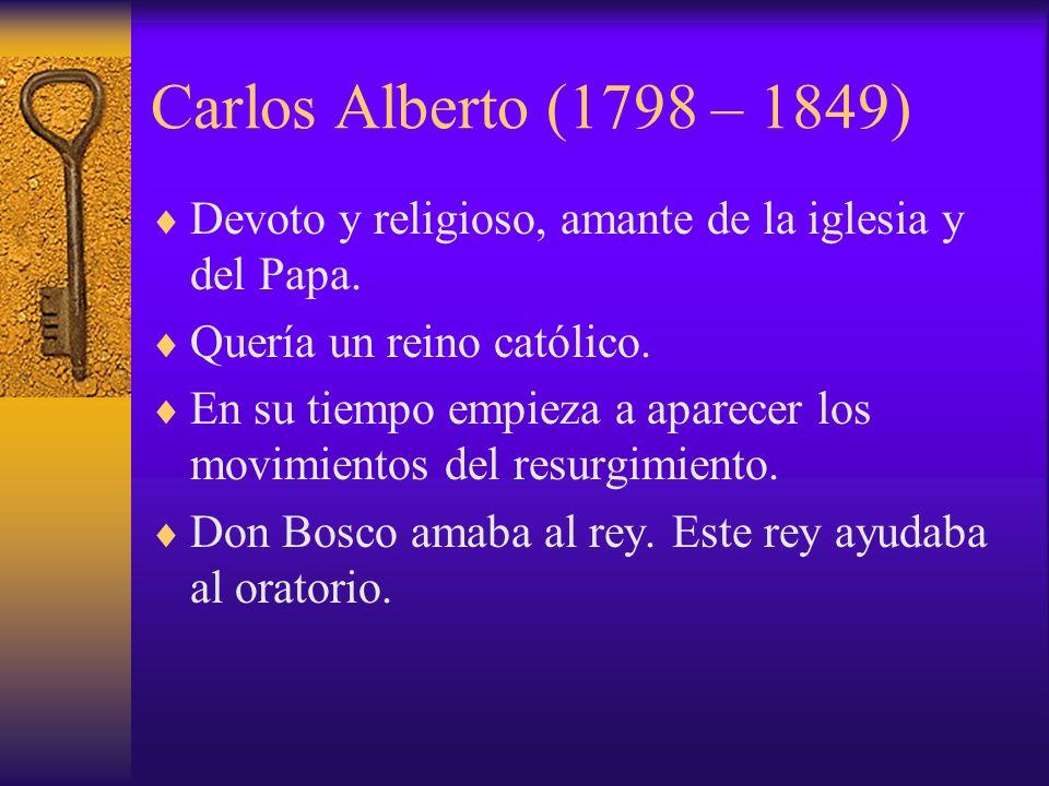 Carlos Alberto (1798 – 1849) Devoto y religioso, amante de la iglesia y del Papa. Quería un reino católico. En su tiempo empieza a aparecer los movimi