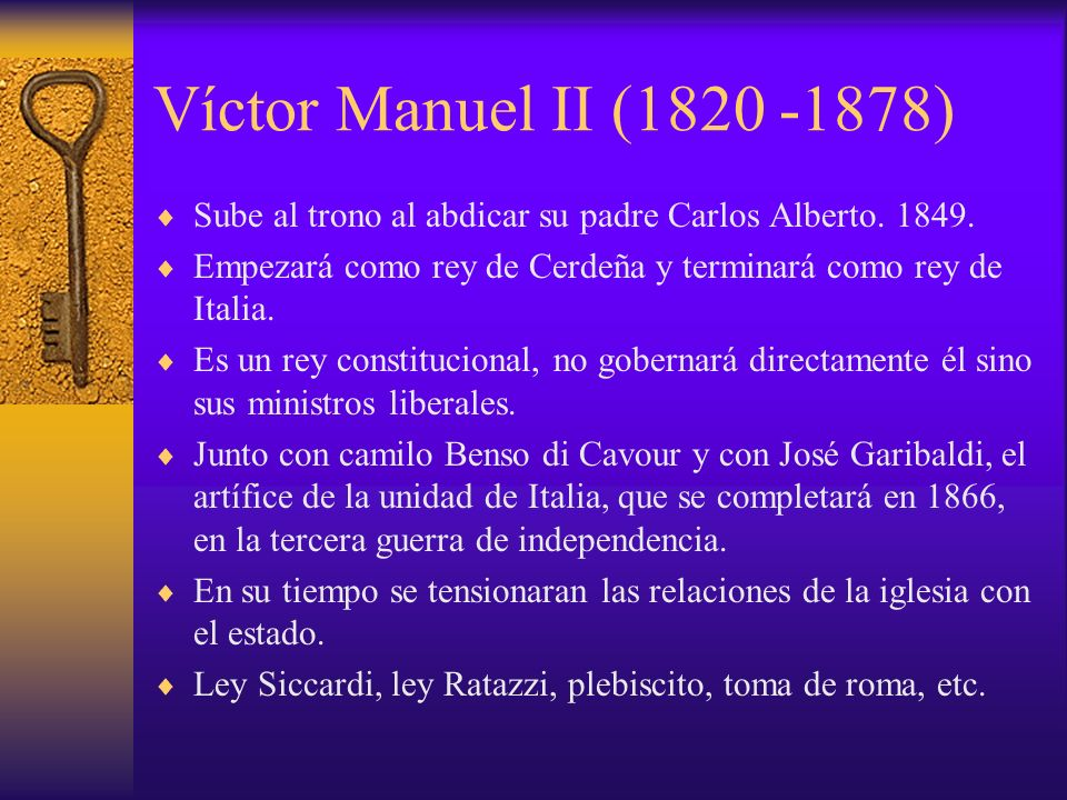 Víctor Manuel II (1820 -1878) Sube al trono al abdicar su padre Carlos Alberto. 1849. Empezará como rey de Cerdeña y terminará como rey de Italia. Es