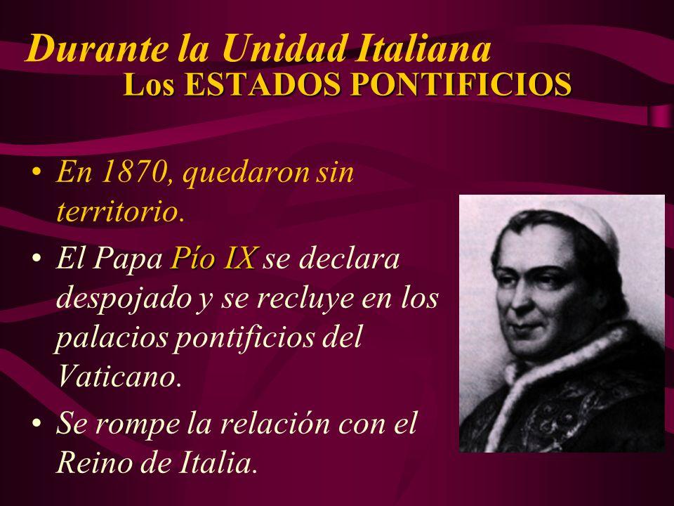 Los ESTADOS PONTIFICIOS En 1870, quedaron sin territorio. Pío IXEl Papa Pío IX se declara despojado y se recluye en los palacios pontificios del Vatic