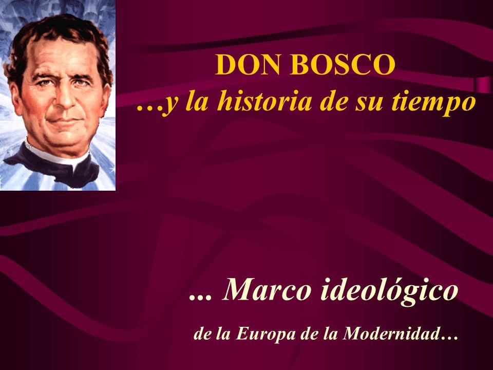 ... Marco ideológico de la Europa de la Modernidad… DON BOSCO …y la historia de su tiempo
