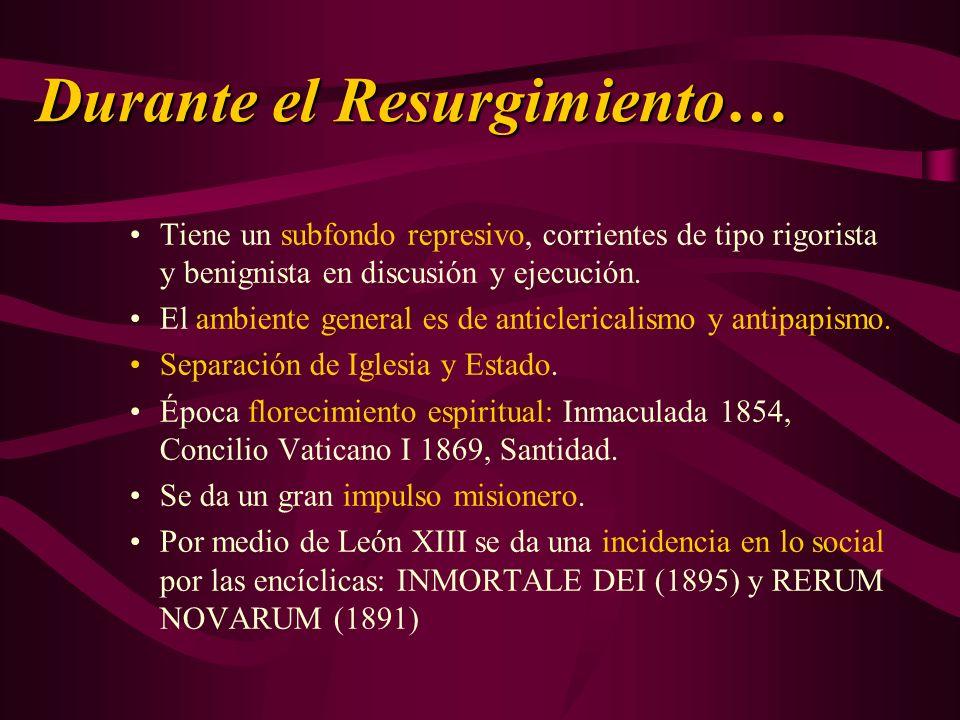 Durante el Resurgimiento… Tiene un subfondo represivo, corrientes de tipo rigorista y benignista en discusión y ejecución. El ambiente general es de a