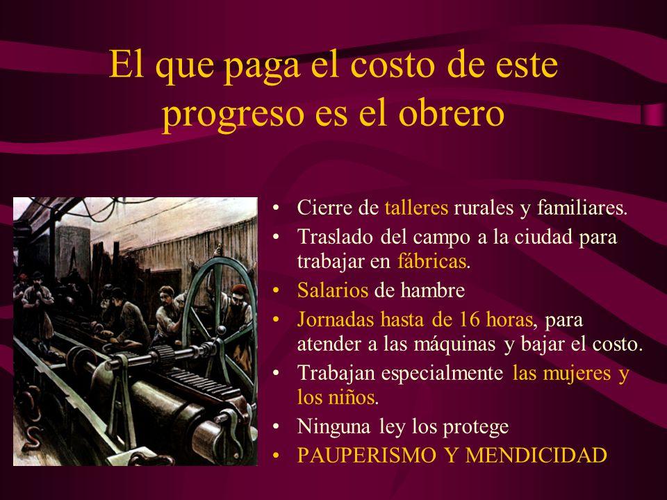 El que paga el costo de este progreso es el obrero Cierre de talleres rurales y familiares. Traslado del campo a la ciudad para trabajar en fábricas.