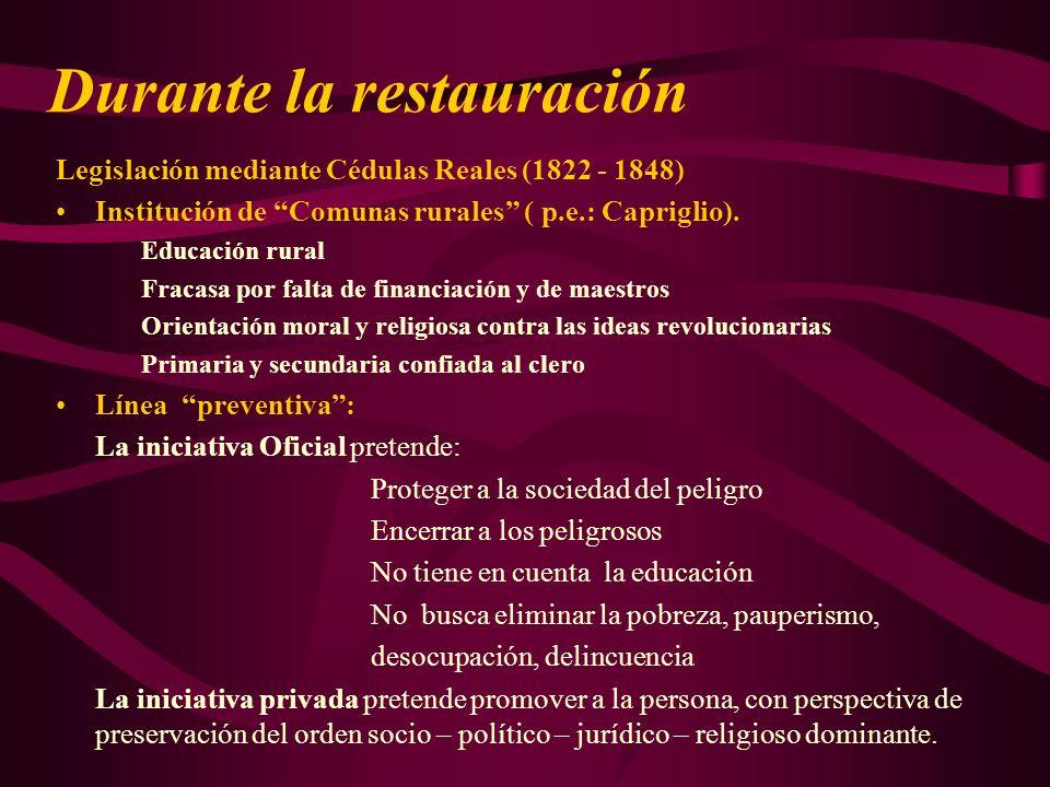 Durante la restauración Legislación mediante Cédulas Reales (1822 - 1848) Institución de Comunas rurales ( p.e.: Capriglio). Educación rural Fracasa p