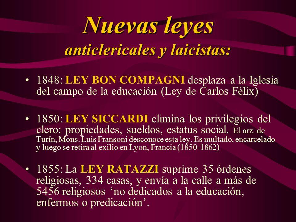 Nuevas leyes anticlericales y laicistas: 1848: LEY BON COMPAGNI desplaza a la Iglesia del campo de la educación (Ley de Carlos Félix) 1850: LEY SICCAR
