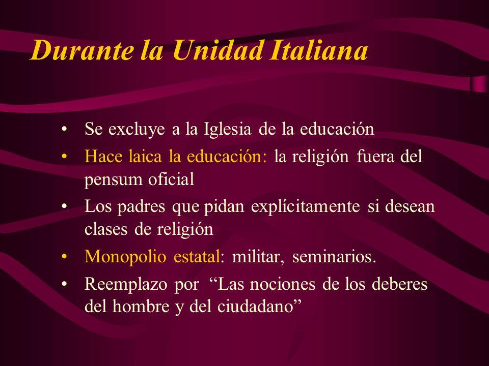 Durante la Unidad Italiana Se excluye a la Iglesia de la educación Hace laica la educación: la religión fuera del pensum oficial Los padres que pidan