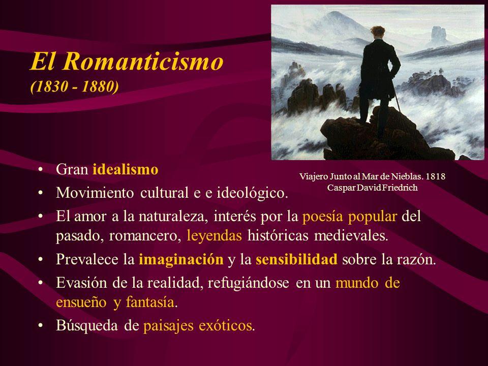 Gran idealismo Movimiento cultural e e ideológico. El amor a la naturaleza, interés por la poesía popular del pasado, romancero, leyendas históricas m
